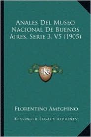 Anales Del Museo Nacional De Buenos Aires, Serie 3, V5 (1905) - Florentino Ameghino