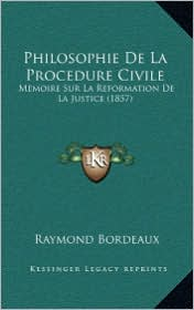 Philosophie De La Procedure Civile: Memoire Sur La Reformation De La Justice (1857) - Raymond Bordeaux