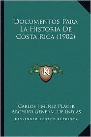 Documentos Para La Historia De Costa Rica (1902) - Carlos Jimenez Placer, Archivo General De Indias