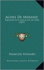 Agnes De Meranie: Tragedie En Cinq Actes En Vers (1897) - Francois Ponsard