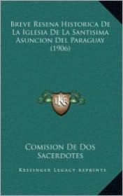 Breve Resena Historica De La Iglesia De La Santisima Asuncion Del Paraguay (1906) - Comision De Comision De Dos Sacerdotes