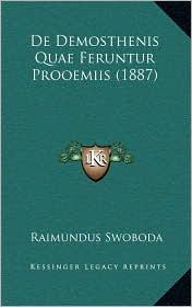 De Demosthenis Quae Feruntur Prooemiis (1887) - Raimundus Swoboda