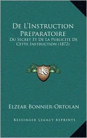 De L'Instruction Preparatoire: Du Secret Et De La Publicite De Cette Instruction (1872) - Elzear Bonnier-Ortolan