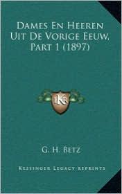 Dames En Heeren Uit De Vorige Eeuw, Part 1 (1897) - G.H. Betz