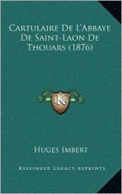 Cartulaire De L'Abbaye De Saint-Laon De Thouars (1876) - Huges Imbert (Editor)