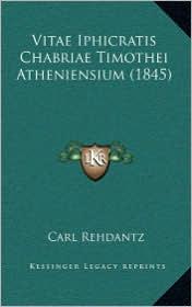 Vitae Iphicratis Chabriae Timothei Atheniensium (1845) - Carl Rehdantz