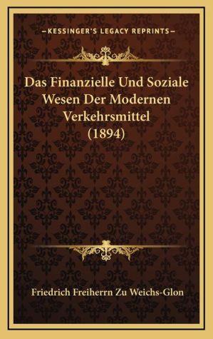 Das Finanzielle Und Soziale Wesen Der Modernen Verkehrsmittel (1894) - Friedrich Freiherrn Zu Weichs-Glon