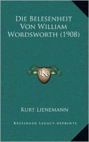 Die Belesenheit Von William Wordsworth (1908) - Kurt Lienemann