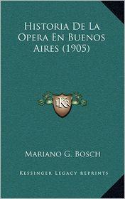 Historia De La Opera En Buenos Aires (1905) - Mariano G. Bosch