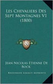 Les Chevaliers Des Sept Montagnes V1 (1800) - Jean Nicolas Etienne De Bock (Translator)