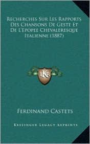 Recherches Sur Les Rapports Des Chansons De Geste Et De L'Epopee Chevaleresque Italienne (1887) - Ferdinand Castets