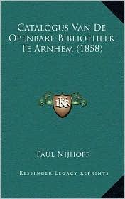 Catalogus Van de Openbare Bibliotheek Te Arnhem (1858) - Paul Nijhoff