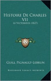 Histoire De Charles VII: Le Victorieux (1827) - Guill Pignault-Lebrun