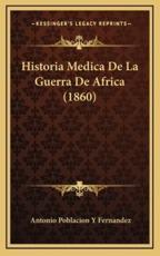 Historia Medica de La Guerra de Africa (1860) - Antonio Poblacion y Fernandez