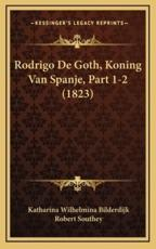 Rodrigo de Goth, Koning Van Spanje, Part 1-2 (1823) - Katharina Wilhelmina Bilderdijk
