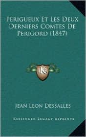Perigueux Et Les Deux Derniers Comtes De Perigord (1847) - Jean Leon Dessalles