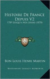 Histoire De France Depuis V2: 1789 Jusqu'a Nos Jours (1878) - Bon Louis Henri Martin