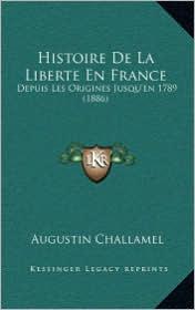Histoire De La Liberte En France: Depuis Les Origines Jusqu'en 1789 (1886) - Augustin Challamel