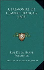 Ceremonial De L'Empire Francais (1805) - Rue De Rue De La Harpe Publisher
