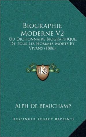 Biographie Moderne V2: Ou Dictionnaire Biographique, De Tous Les Hommes Morts Et Vivans (1806) - Alph De Beauchamp
