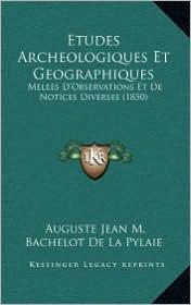 Etudes Archeologiques Et Geographiques: Melees D'Observations Et De Notices Diverses (1850) - Auguste Jean M. Bachelot De La Pylaie