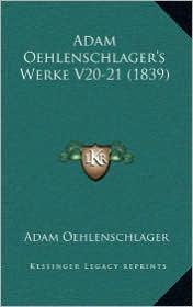 Adam Oehlenschlager's Werke V20-21 (1839) - Adam Gottlob Oehlenschlager
