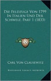 Die Feldzuge Von 1799 in Italien Und Der Schweiz, Part 1 (1833)