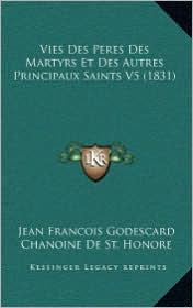 Vies Des Peres Des Martyrs Et Des Autres Principaux Saints V5 (1831) - Jean Francois Godescard, Chanoine De St. Honore, D'Alban Butler (Translator)