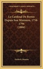 Le Cardinal de Bernis Depuis Son Ministere, 1758-1794 (1884) - Frederic Masson