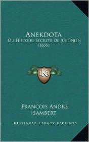 Anekdota: Ou Histoire Secrete De Justinien (1856) - Francois Andre Isambert