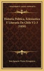 Historia Politica, Eclesiastica y Literaria de Chile V2-3 (1850) - Jose Ignacio Victor Eyzaguirre