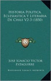 Historia Politica, Eclesiastica Y Literaria De Chile V2-3 (1850)