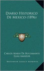 Diario Historico De Mexico (1896) - Carlos Maria De Bustamante, Elias Amador