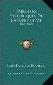 Tablettes Historiques De L'Auvergne V3: 1842 (1842) - Jean Baptiste Bouillet