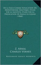 De La Race Comme Explication Du Monotheisme Semitique; Etude Sur La Saintete; Etude Sur La Predication De Basile-Le-Grand (1868) - Z. Arnal, Charles Vernes, Leon Roux
