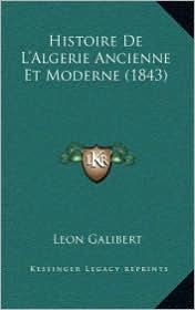 Histoire De L'Algerie Ancienne Et Moderne (1843) - Leon Galibert
