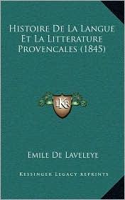 Histoire de La Langue Et La Litterature Provencales (1845) - Emile De Laveleye