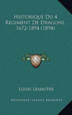 Historique Du 4 Regiment de Dragons, 1672-1894 (1894) - Louis Lemaitre
