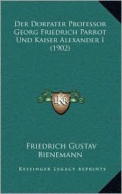 Der Dorpater Professor Georg Friedrich Parrot Und Kaiser Alexander I (1902) - Friedrich Gustav Bienemann