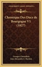 Chronique Des Ducs de Bourgogne V1 (1827) - Georges Chastellain
