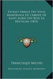 Extrait Abrege Des Vieux Memoriaux de L'Abbaye de Saint Aubin Des Bois En Bretagne (1853)
