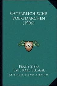 Osterreichische Volksmarchen (1906) - Franz Ziska, Emil Karl Blumml (Editor)