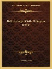 Dello Sviluppo Civile Di Ragusa (1884) - Giuseppe Gelcich