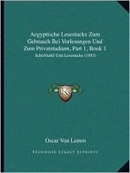 Aegyptische Lesestucke Zum Gebrauch Bei Vorlesungen Und Zum Privatstudium, Part 1, Book 1: Schrifttafel Und Lesestucke (1883) - Oscar Von Lemm (Editor)