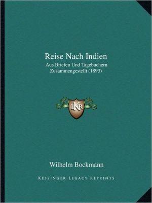 Reise Nach Indien: Aus Briefen Und Tagebuchern Zusammengestellt (1893)