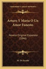 Arturo y Maria O Un Amor Funesto - M De Escofet