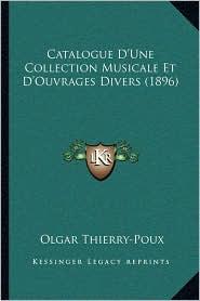 Catalogue D'Une Collection Musicale Et D'Ouvrages Divers (1896) - Olgar Thierry-Poux
