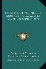 Extraits Du Livre Intitule Solutions De Passages De L'Ecriture Sainte (1867) - Vardapet Vardan, Evariste Prud'Homme (Translator)