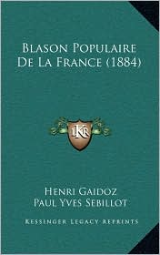 Blason Populaire De La France (1884) - Henri Gaidoz, Paul Yves Sebillot