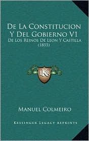 De La Constitucion Y Del Gobierno V1: De Los Reinos De Leon Y Castilla (1855)